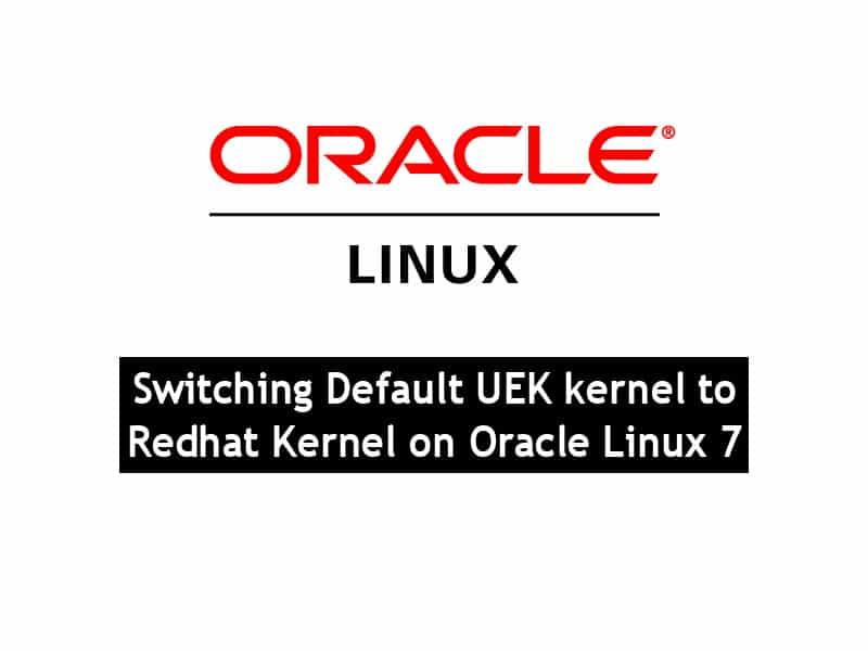 Switching Default UEK kernel to Redhat Kernel