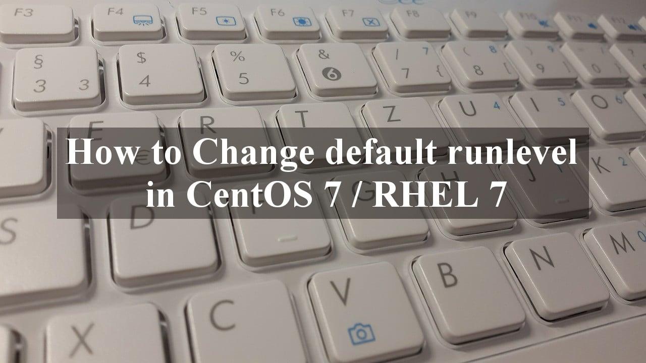 How to Change default runlevel in CentOS 7 / RHEL 7